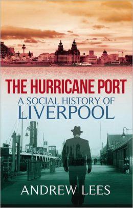 Hurricane Port: A Social History of Liverpool