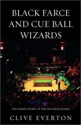 Black Farce & Cue Ball Wizards: The Inside Story of the Snooker World