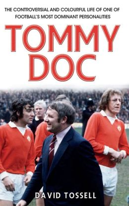 Tommy Doc: The Life Behind the One-Liners of Tommy Docherty, Football's Comic King