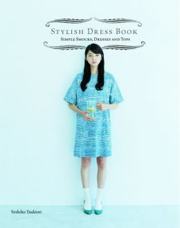 Stylish Dress Book: Simple Smocks, Dresses and Tops