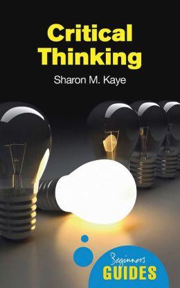 Critical Thinking: A Beginner's Guide