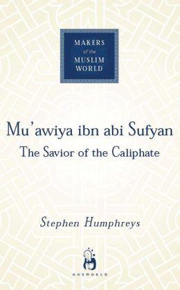 Mu'awiya ibn abi Sufyan: The Savior of the Caliphate