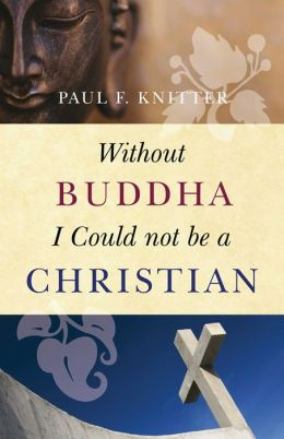 Without Buddha I Could not be a Christian (2013 ed.)