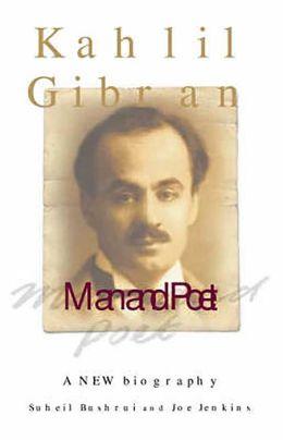 Kahlil Gibran: Man and Poet