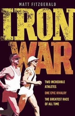 Iron War: Dave Scott Vs Mark Allen. Matt Fitzgerald with Bob Babbitt