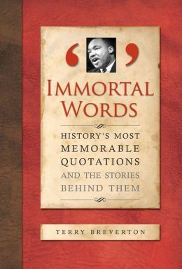 Immortal Words : History's Most Memorable Quotations and the Stories Behind Them