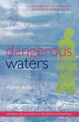 Dangerous Waters - Mystery, Loss and Love on the Island of Guernsey