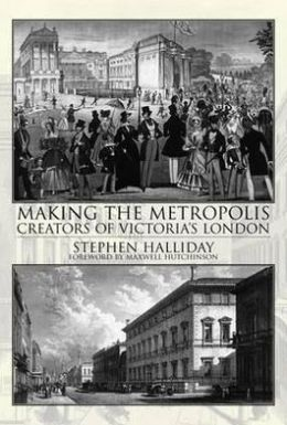 Making the Metropolis: Creators of Victoria's London