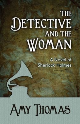 The Detective and The Woman: A Novel of Sherlock Holmes