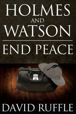 Holmes and Watson End Peace: A Novel of Sherlock Holmes