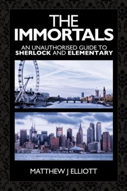 The Immortals: An Unauthorized guide to Sherlock and Elementary