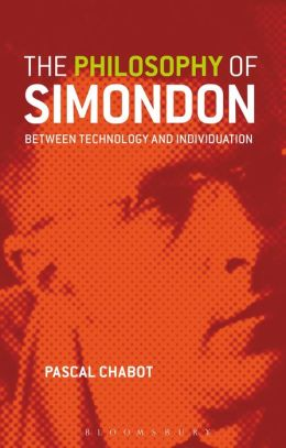 Philosophy of Simondon: Between Technology and Individuation Pascal Chabot