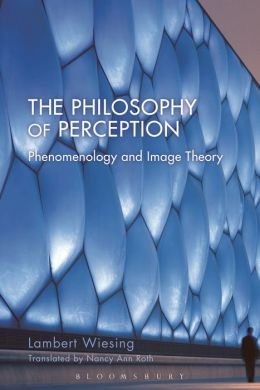 The Philosophy of Perception: Phenomenology and Image Theory
