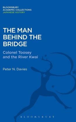 The Man Behind the Bridge: Colonel Toosey and the River Kwai