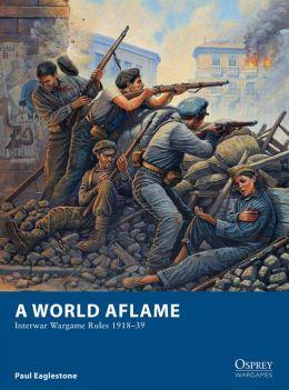 A World Aflame - Interwar Wargame Rules 1918-39