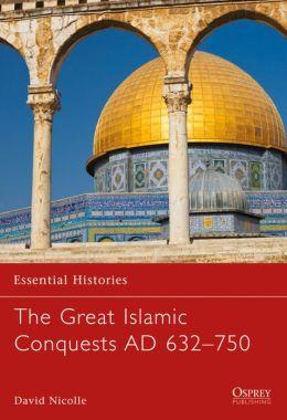 The Great Islamic Conquests AD 632-750