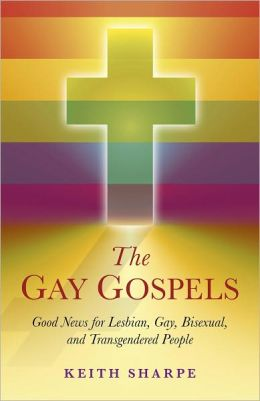 The Gay Gospels: Good News for Lesbian, Gay, Bisexual, and Transgendered People