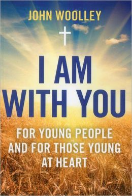 I Am With You: For Young People And For Those Young At Heart