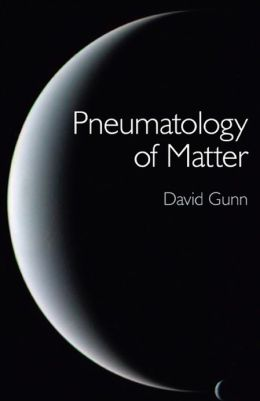Pneumatology of Matter: A Philosophical Inquiry Into the Origins and Meaning of Modern Physical Theory