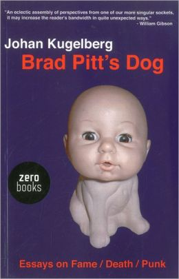 Brad Pitt's Dog: Essays on Fame, Death, Punk