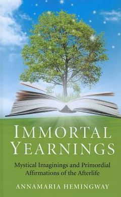 Immortal Yearnings: Mystical Imaginings and Primordial Affirmations of the Afterlife