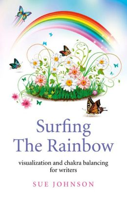 Surfing The Rainbow: Visualisation and Chakra Balancing for Writers