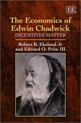 The Economics of Edwin Chadwick: Incentives Matter