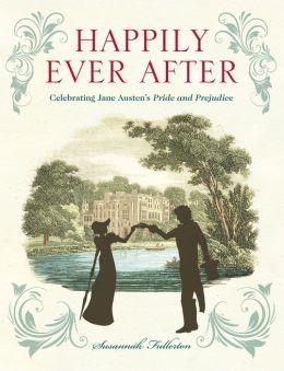 Happily Ever After: Celebrating Jane Austen's Pride and Prejudice