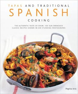 Tapas and Traditional Spanish Cooking: 130 Sun-drenched Classic Recipes Shown in 230 Stunning Photographs