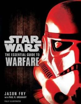 Star Wars: The Essential Guide to Warfare. Jason Fry, Paul R. Urquhart