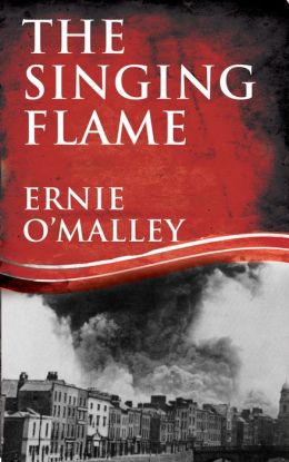 The Singing Flame: Ernie O'Malley's Irish Civil War