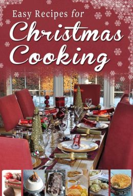Easy Recipes for Christmas Cooking: A short collection of receipes from Sheila Kiely, Paul Callaghan and Rosanne Hewitt-Cromwell