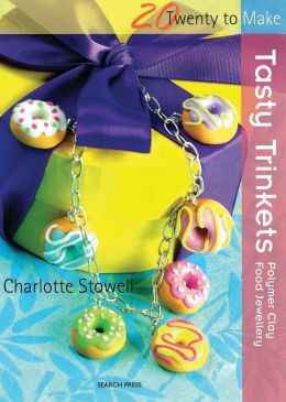 Tasty Trinkets: Polymer Clay Food Jewellery