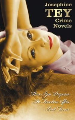 Josephine Tey's Crime Novels (Unabridged) Miss Pym Disposes, the Franchise Affair, Brat Farrar