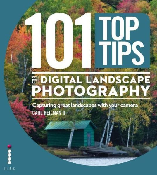 101 Top Tips for Digital Landscape Photography: Using your camera to capture great landscapes