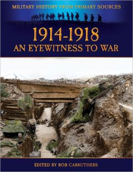 Military History from Primary Sources - 1914-1918 An Eyewitness to War
