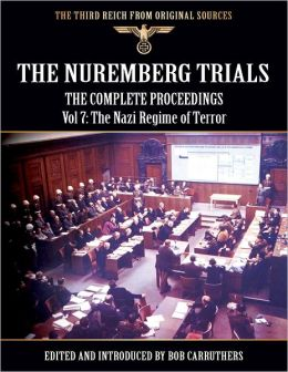 The Third Reich from Original Sources: The Nuremberg Trials - The Complete Proceedings Vol 7: The Nazi Regime of Terror
