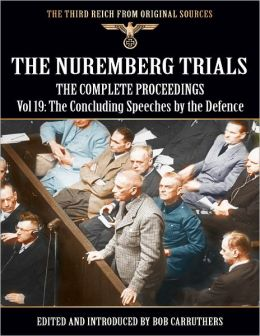 The Nuremberg Trials - The Complete Proceedings Vol 19: The Concluding Speeches by the Defence