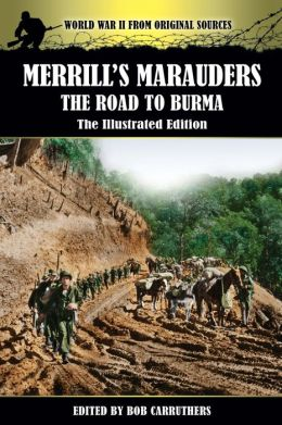 Merrill's Marauders - The Road to Burma - The Illustrated Edition