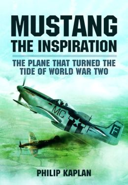 Mustang the Inspiration: The Plane That Turned the Tide in World War Two