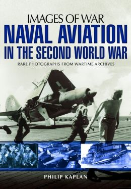 Naval Aviation in the Second World War: Rare Photographs from Wartime Archives
