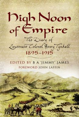 High Noon of the Empire: The Diary of Lieutenant Colonel Henry Tyndall 1895 to 1915