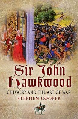 Sir John Hawkwood: Chivalry & the Art of War