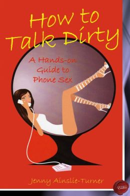 How to Talk Dirty: A Hands on Guide to Phone Sex