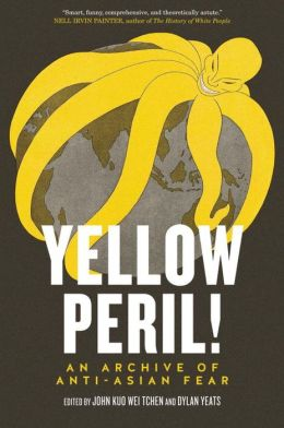 Yellow Peril!: An Archive of Anti-Asian Fear