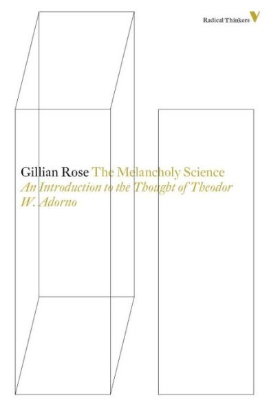 The Melancholy Science: An Introduction To The Thought Of Theodor W. Adorno