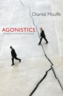 Agonistics: Thinking The World Politically