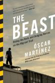 Book Cover Image. Title: The Beast:  Riding The Rails And Dodging Narcos On The Migrant Trail, Author: Oscar Martinez