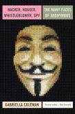 Book Cover Image. Title: Hacker, Hoaxer, Whistleblower, Spy:  The Many Faces of Anonymous, Author: Gabriella Coleman