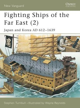 Fighting Ships of the Far East (2): Japan and Korea AD 612-1639